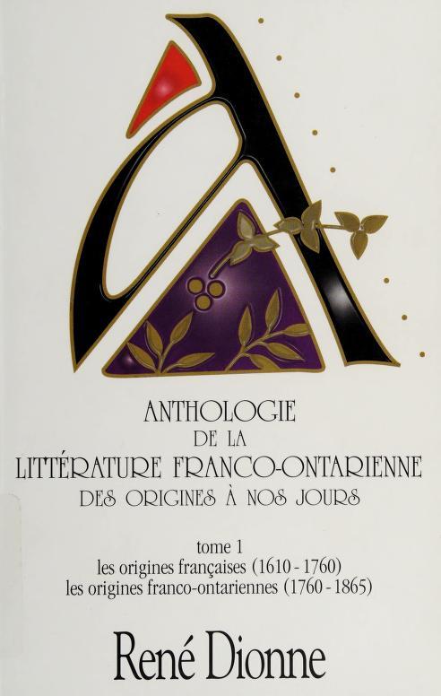 Anthologie de la littérature franco-ontarienne des origines à nos jours by [compilée] par René Dionne.