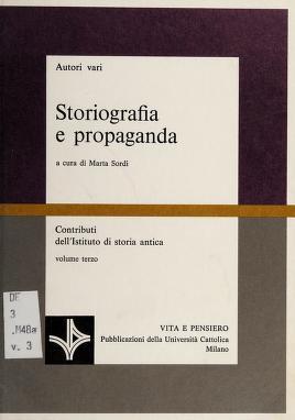 Cover of: Storiografia e propaganda | autori vari ; a cura di Marta Sordi.