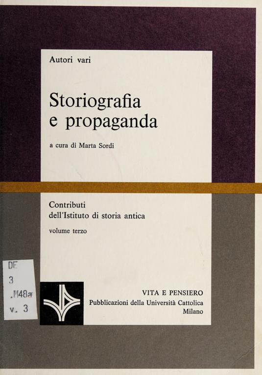 Storiografia e propaganda by autori vari ; a cura di Marta Sordi.