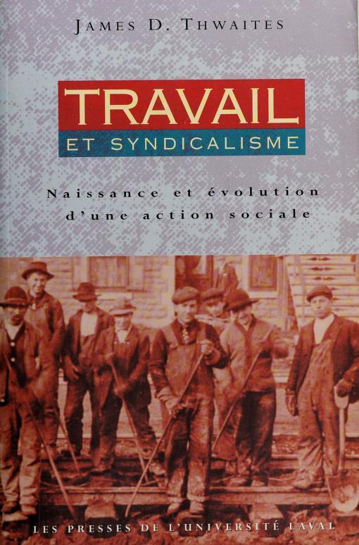 Travail et syndicalisme by James D. Thwaites [ed.].