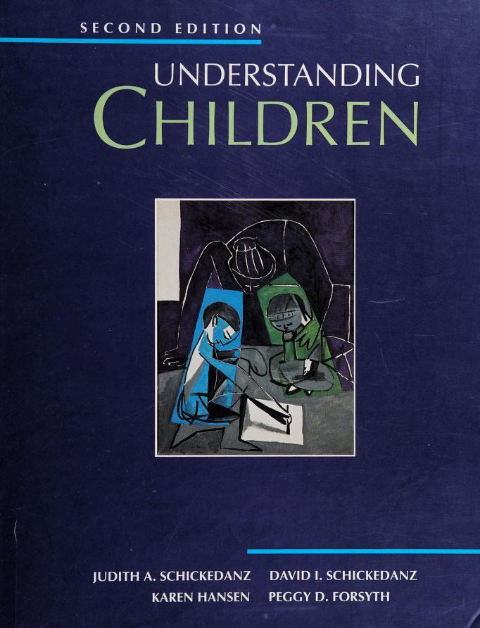 Understanding children by Judith A. Schickedanz ... [et al.].