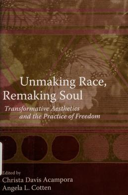 Cover of: Unmaking race, remaking soul | edited by Christa Davis Acampora and Angela L. Cotten.